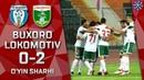 Buxoro Lokomotiv 0 2 O'yin sharhi Superliga 5 tur 18 04 2019