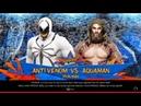 Anti-Venom vs. Aquaman(WWE 2k19)