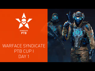 Warface syndicate ptb cup i. day 1