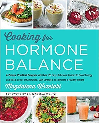 Cooking for Hormone Balance A Proven, Practical Program with Over 125 Easy, Delicious Recipes to Boost Energy and Mood