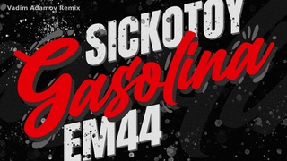SICKOTOY x EM44 - Gasolina   Vadim Adamov Remix