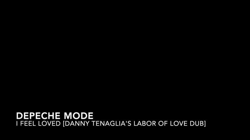 Depeche Mode I Feel Loved Danny Tenaglia's Labor of Love Dub
