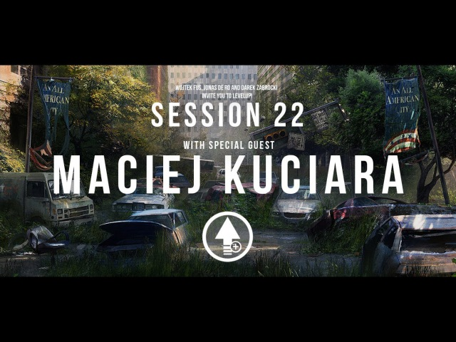 Level Up Session 22 with MACIEJ KUCIARA