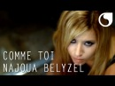 Najoua Belyzel - Comme toi CLIP OFFICIEL