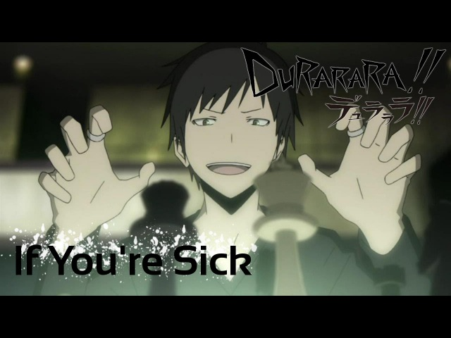 Durarara!! AMV - If You're Sick