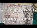 Daito-ryu Aikijujutsu Documentary (2/6) Takeda Tokimune and the Daito-kan