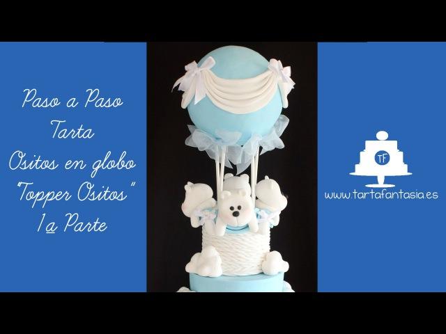 Cómo hacer una tarta para bautizo o baby Shower. Parte 1 Tarta Ositos en Globo