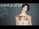 Bianca Atzei - Ora esisti solo tu Sanremo 2017