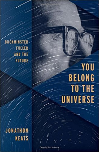 You Belong to the Universe: Buckminster Fuller and the Future - Jonathon Keats