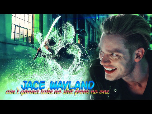 Ain't gonna take no shit from no one jace wayland shadowhunters