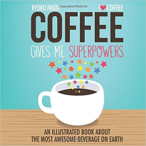 Coffee Gives Me Superpowers An Illustrated Book ab