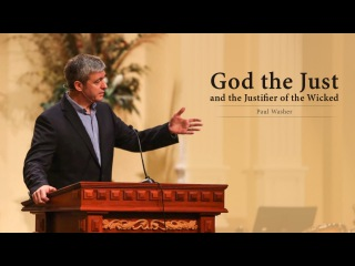 God the Just and the Justifier of the Wicked - Paul Washer