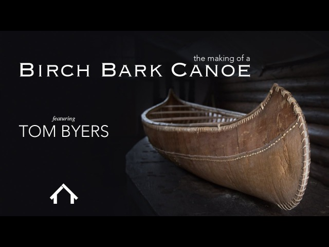 Making a Birch Bark Canoe with Tom Byers