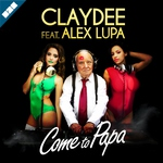 Claydee feat. Alex Lupa - Come to Papa