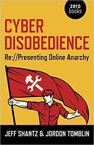 Jeff Shantz, Jordon Tomblin - Cyber Disobedience  Re   Presenting Online Anarchy (2014, Zero Books)