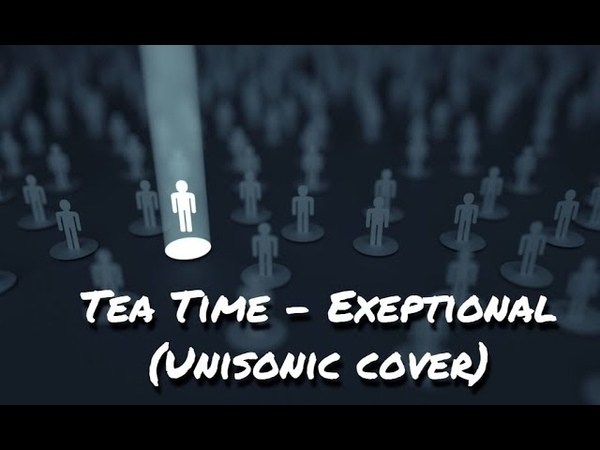 Tea time - Exeptional (Unisonic cover)