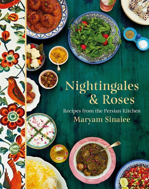 Nightingales and Roses Recipes from the Persian Kitchen