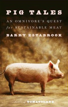 Pig Tales: An Omnivore's Quest for Sustainable Meat - Barry Estabrook