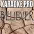 Karaoke Pro - Believer (Originally Performed by Imagine Dragons)
