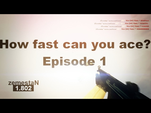 CS 1 6 ♥ HOW FAST CAN YOU ACE EPISODE 1 DESC