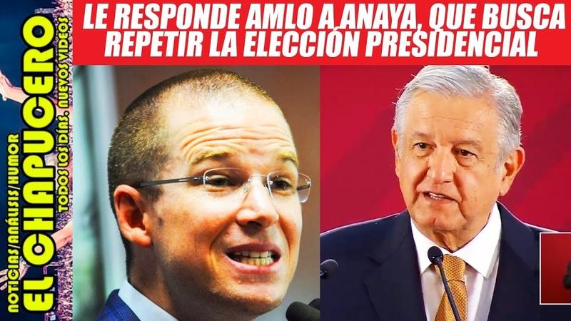 AMLO le responde a Anaya que quiere repetir elección presidencial