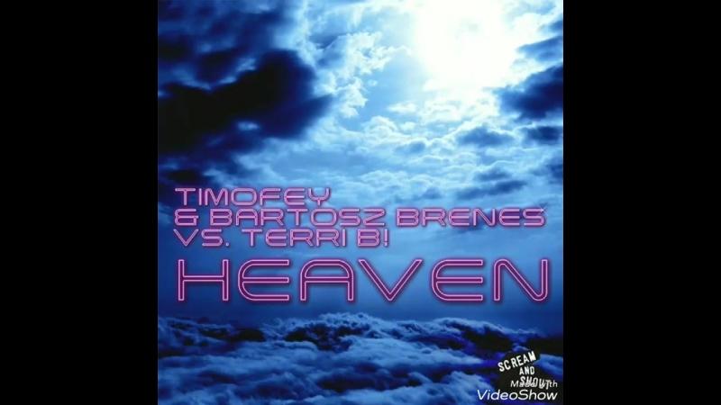 Timofey Bartosz Brenes vs Terri B Heaven Radio Edit Official Video
