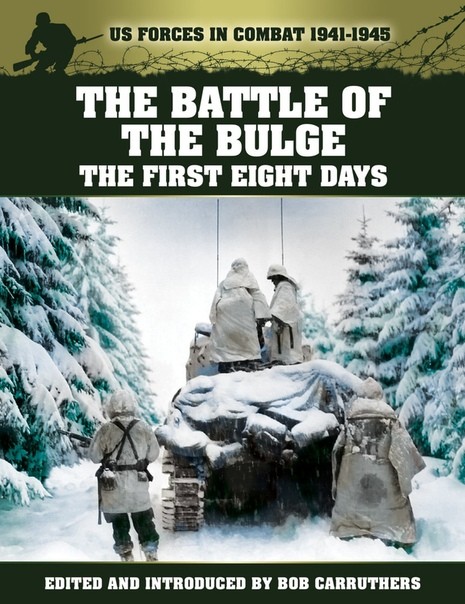 The Battle of the Bulge The First Eight Days (US Forces in Combat 1941-1945) by Bob Carruthers