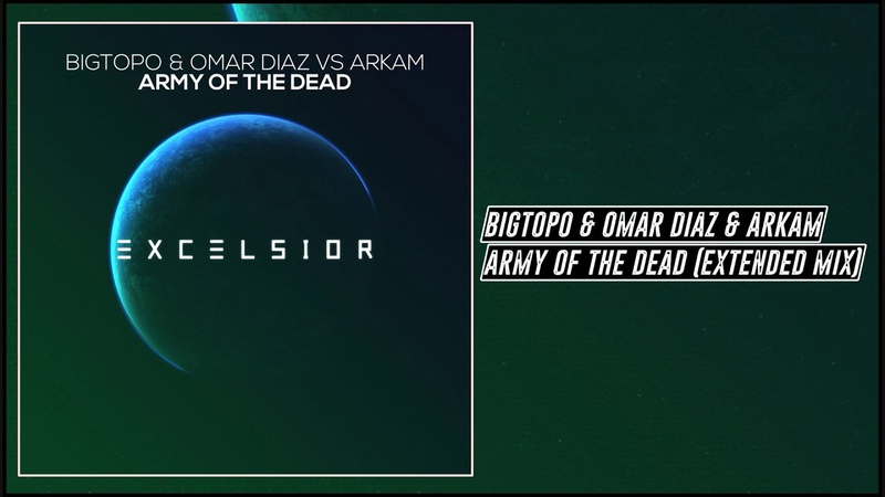 Bigtopo Omar Diaz vs Arkam Army of The Dead Extended Mix Excelsior Music