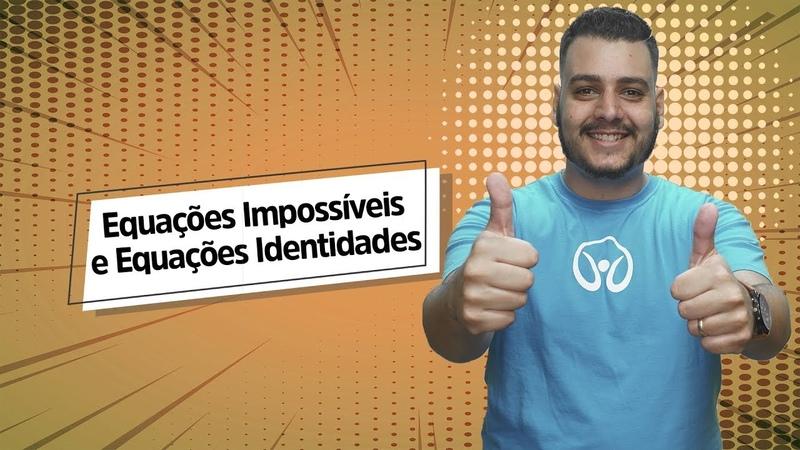Equações Impossíveis e Equações Identidades Brasil Escola