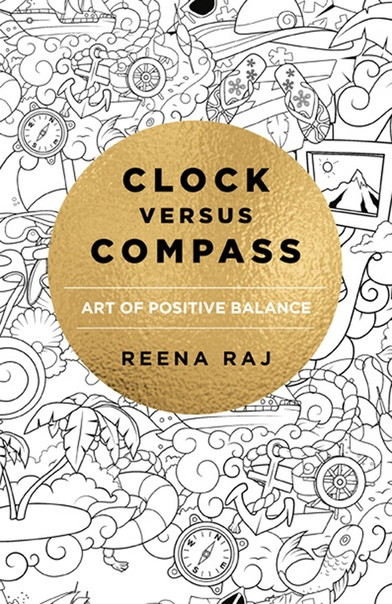 Clock Versus Compass Art of Positive Balance by Reena Raj