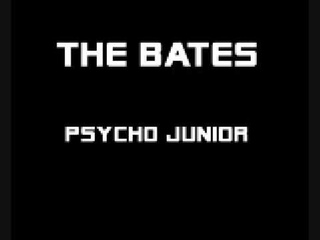The Bates - Psycho Junior