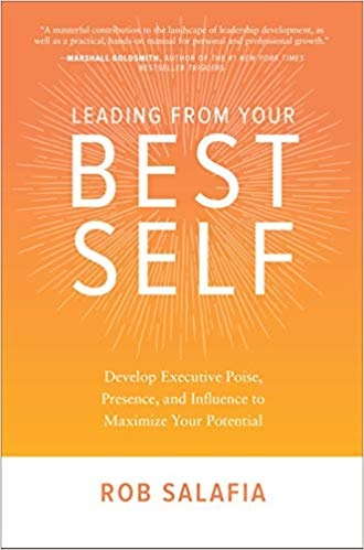 Leading from Your Best Self Develop Executive Poise, Presence, and Influence to Maximize Your Potential