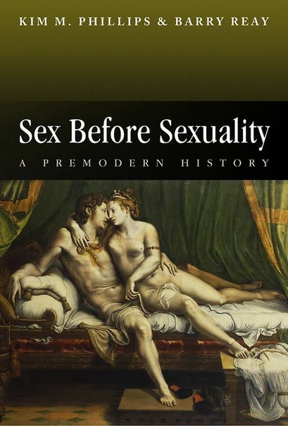 Phillips, Kim M  Reay, Barry    Reay, Barry - Sex Before Sexuality  A Premodern History (2011, Wiley)