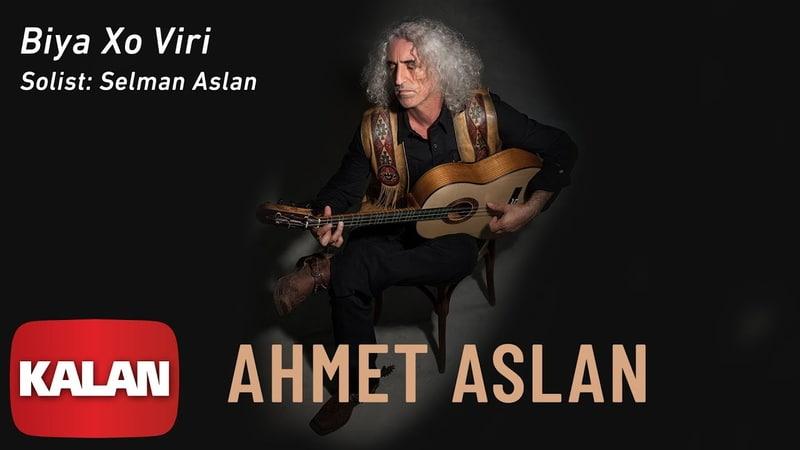 Ahmet Aslan Biya Xo Viri Solist Selman Aslan Dornağe Budelay © 2019 Kalan Müzik