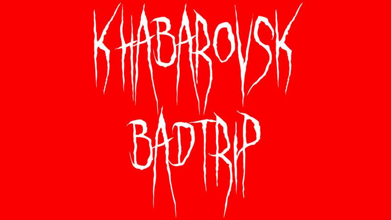 KHABAROVSK BADTRIP
