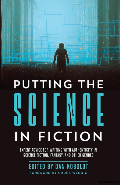 Putting the Science in Fiction Expert Advice for Writing with Authenticity in Science Fiction, Fantasy, & Other Genres