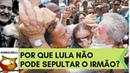 Por que Lula não pode ir ao enterro do irmão