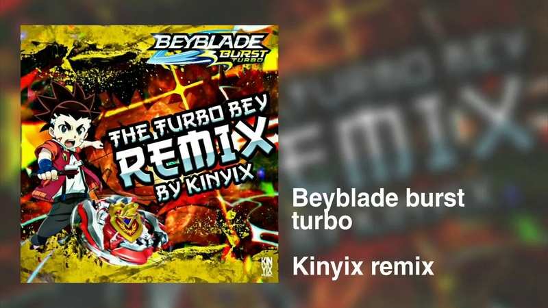 Beyblade burst turbo theme song (Kinyix remix)