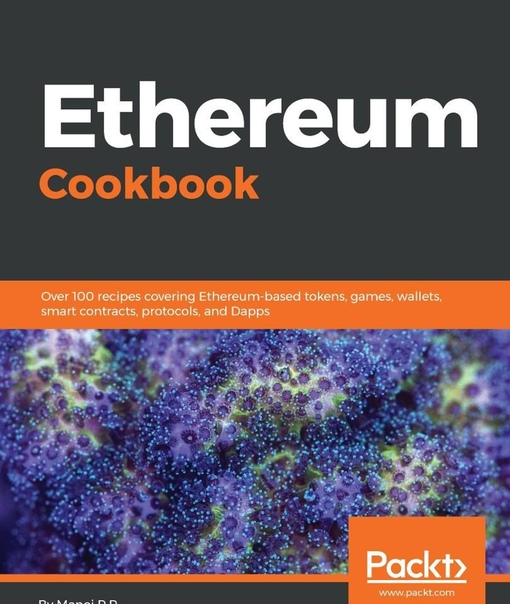 Ethereum Cookbook Over 100 recipes covering Ethereum-based tokens, games, wallets, smart contracts, protocols, and Dapps