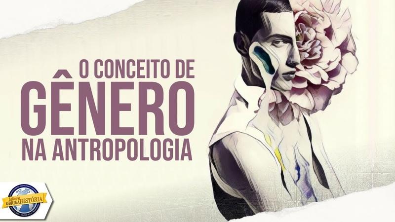 O conceito de GÊNERO e a Antropologia - Antropológica