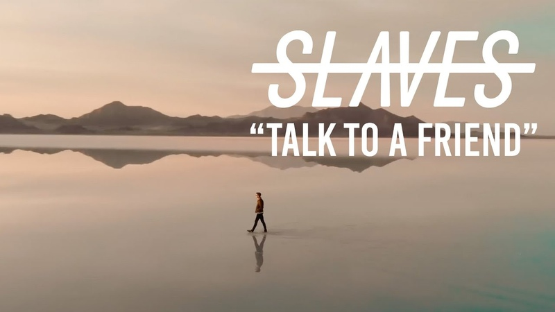 Slaves Talk to a friend Music Video