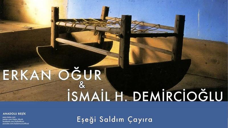 Erkan Oğur İsmail H. Demircioğlu - Eşeği Saldım Çayıra [ Anadolu Beşik © 2000 Kalan Müzik ]