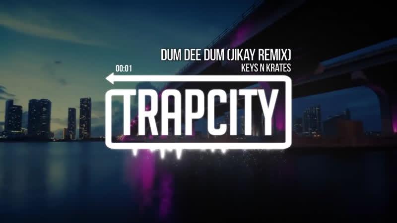 Keys N Krates Dum Dee Dum JiKay Remix OfficIal Trap City