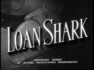 Кредитная акула / Loan Shark [1952]