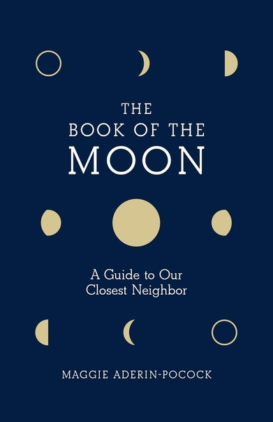 The Book of the Moon A Guide to Our Closest Neighbor