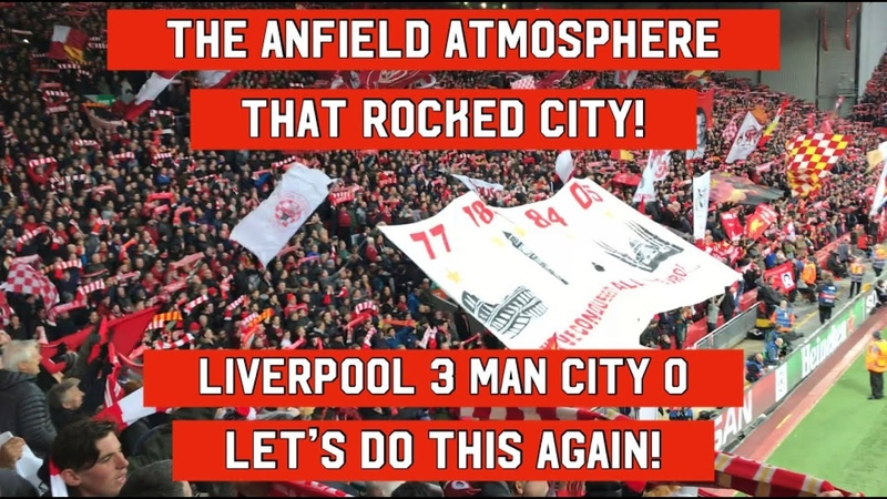 The Atmosphere That Rocked City Liverpool 3 0 Man City Can Anfield Do It In The Premier League