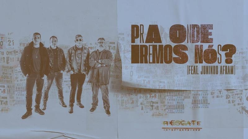 Resgate PRA ONDE IREMOS NÓS feat Juninho Afram Lyric Video