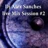 Dj Alex Sanches Live Mix Session 2