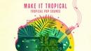 Beautiful Tropical House - Make It Tropical - Tropical Pop Sounds