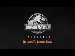 Jurassic world evolution return to jurassic park official cinematic announcement trailer ¦ x019